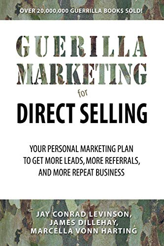 Guerrilla Marketing for Direct Selling: The Proven System to Grow Your Business 2X, 4X, 10X or More: Your Personal Marketing Plan to Generate More Leads, More Referrals, and More Repeat Business
