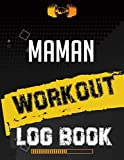 Maman Workout Log Book: Workout Log Gym, Fitness and Training Diary, Set Goals, Designed by Experts Gym Notebook, Workout Tracker, Exercise Log Book for Men Women