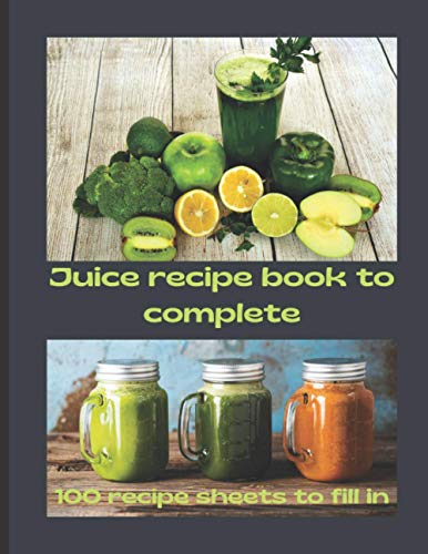 Juice recipe book to complete: Recipe book to complete / healthy and natural detox juice recipe / ideal for light eating