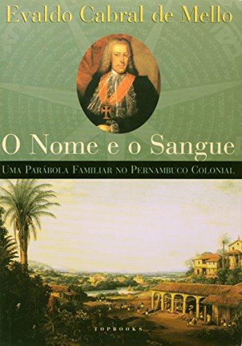 O Nome e o Sangue — Uma Parábola Famíliar do Pernambuco Colonial