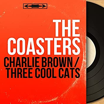 Charlie Brown / Three Cool Cats (Stereo Version)