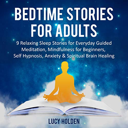 Bedtime Stories for Adults: 9 Relaxing Sleep Stories for Everyday Guided Meditation, Mindfulness for Beginners, Self Hypnosis, Anxiety & Spiritual Brain Healing audiobook cover art