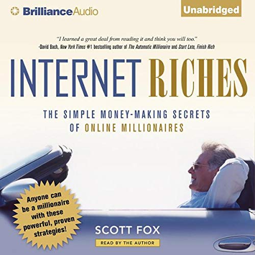 Internet Riches     The Simple Money-Making Secrets of Online Millionaires              By:                                                                                                                                 Scott Fox                               Narrated by:                                                                                                                                 Scott Fox                      Length: 8 hrs and 11 mins     116 ratings     Overall 3.2