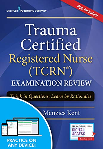Trauma Certified Registered Nurse (TCRN) Examination Review Elist with App: Think in Questions, Learn by Rationales