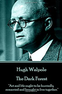 """Hugh Walpole - The Dark Forest: """"Art and life ought to be hurriedly remarried and brought to live together."""""""