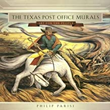 The Texas Post Office Murals: Art for the People (Volume 14) (Joe and Betty Moore Texas Art Series)