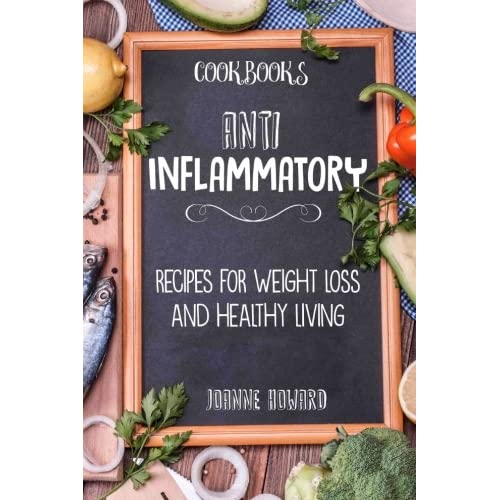 Cookbooks: Anti Inflammatory Recipes, Weight Loss, And Healthy Living