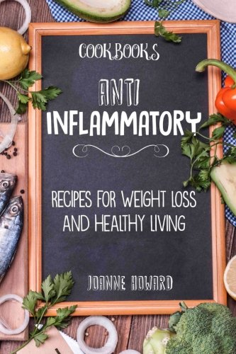 Cookbooks: Anti Inflammatory Recipes, Weight Loss, And Healthy Living (Nutrition)