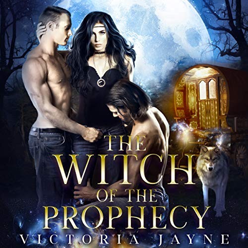 The Witch of the Prophecy: A Vampire, Witch and Wolf Shifter Paranormal Romance Audiobook By Victoria Jayne cover art