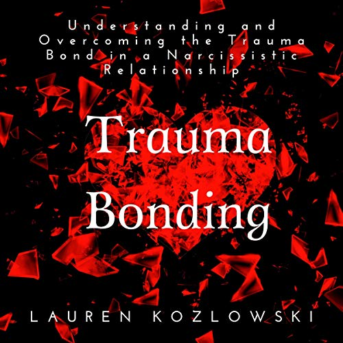 Trauma Bonding: Understanding and Overcoming the Trauma Bond in a Narcissistic Relationship audiobook cover art