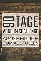 90 Tage Abnehm Challenge Abnehmbuch zum Ausfuellen: 90 Tage Challenge Tagebuch mit Ernaehrungstagebuch und Sporttagebuch zum Abnehmen
