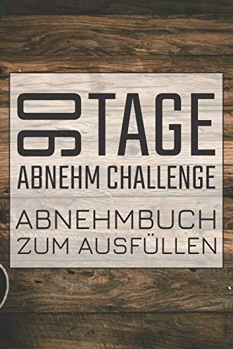 90 Tage Abnehm Challenge Abnehmbuch zum Ausfüllen: 90 Tage Challenge Tagebuch mit Ernährungstagebuch und Sporttagebuch zum Abnehmen
