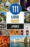 111 lieux absolument étonnants à Paris