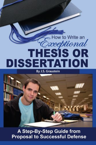 How to Write an Exceptional Thesis or Dissertation: A Step-by-Step Guide from Proposal to Successful Defense (English Edition)