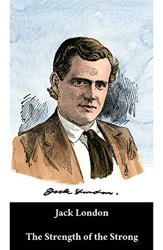 Jack London - The Strength of the Strong (English Edition) (Annotated)