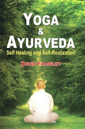 Yoga and Ayurveda: Self-healing and Self-realization