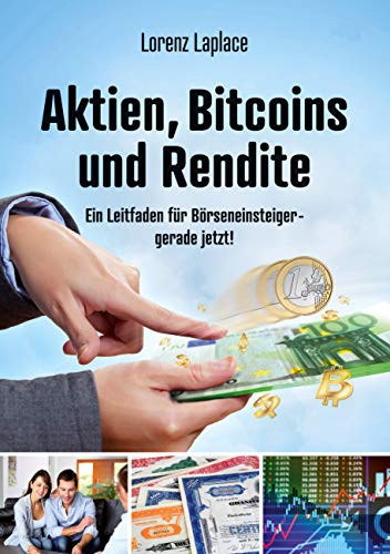 Aktien, Bitcoins und Rendite: Ein Leitfaden für Börseneinsteiger - gerade jetzt!