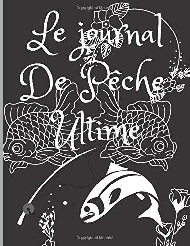 Le journal De Pêche Ultime: carnet de pêche pour tous les enfants et adultes, cadeaux magazine, 140 pages