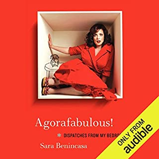 Agorafabulous!     Dispatches From My Bedroom              By:                                                                                                                                 Sara Benincasa                               Narrated by:                                                                                                                                 Sara Benincasa                      Length: 7 hrs and 1 min     65 ratings     Overall 4.1