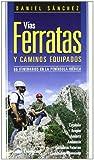 Vias ferratas y caminos equipados (3ª ed.) (Guias De Escalada)