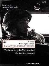 La nostra cruda logica: Testimonianze di soldati israeliani dai Territori occupati (Italian Edition)