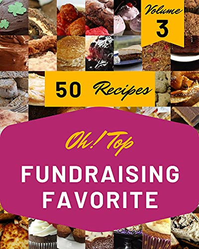 Oh! Top 50 Fundraising Favorite Recipes Volume 3: A Fundraising Favorite Cookbook to Fall In Love With (English Edition)