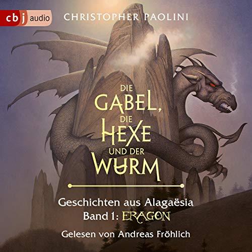 Die Gabel, die Hexe und der Wurm: Geschichten aus Alagaësia 1 - Eragon
