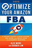 Optimize Your Amazon FBA 2020: A Seller s Guide to Rank Higher, Sell More, and Grow Your ECommerce Business