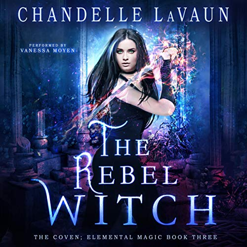 The Rebel Witch: The Coven: Elemental Magic, Book 3