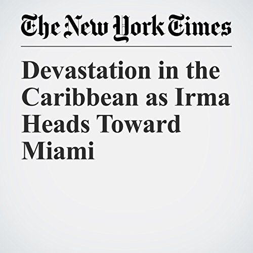 Devastation in the Caribbean as Irma Heads Toward Miami copertina