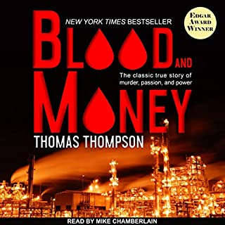 Blood and Money     The Classic True Story of Murder, Passion, and Power              By:                                                                                                                                 Thomas Thompson                               Narrated by:                                                                                                                                 Mike Chamberlain                      Length: 21 hrs and 8 mins     90 ratings     Overall 4.4