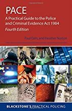 PACE: A Practical Guide to the Police and Criminal Evidence Act 1984 (Blackstone's Practical Policing)