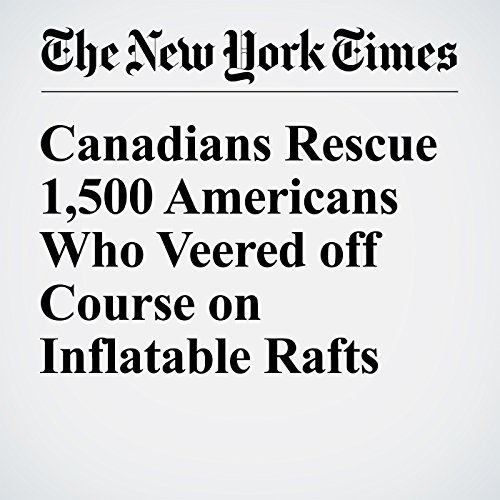 Canadians Rescue 1,500 Americans Who Veered off Course on Inflatable Rafts cover art