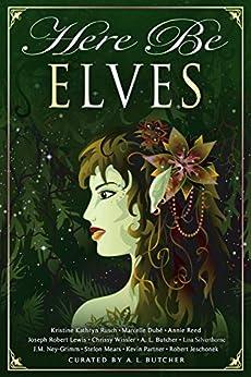 Here Be Elves (Myth, Monsters and Mayhem Book 10) by [Kristine Kathryn Rusch, Annie Reed, Chrissy Wissler, Stefon Mears, Kevin Partner, A. L. Butcher, Marcelle Dube, J.M. Ney-Grimm, Lisa Silverthorne, Robert Jeschonek]