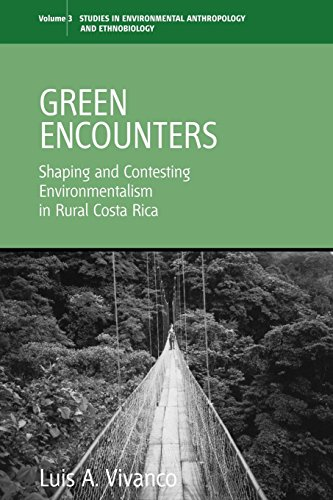 Green Encounters: Shaping and Contesting Environmentalism in Rural Costa Rica (Environmental Anthropology and Ethnobiolo