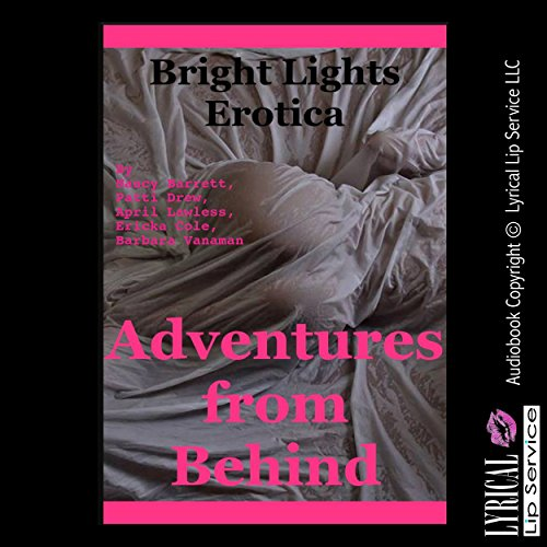 Adventures from Behind     Five First Anal Sex Experiences              By:                                                                                                                                 Nancy Barrett,                                                                                        Patti Drew,                                                                                        April Lawless,                   and others                          Narrated by:                                                                                                                                 Jennifer Saucedo                      Length: 1 hr and 11 mins     1 rating     Overall 1.0