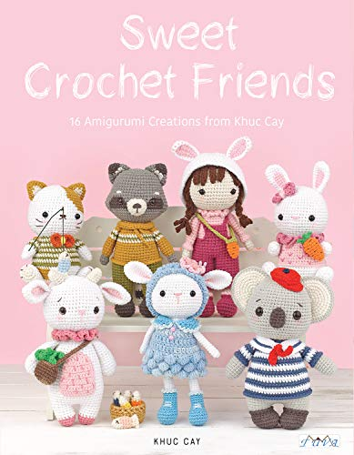 Anh, H: Sweet Crochet Friends (Amigurumi Creations from Khuc Cay's Little Hands)