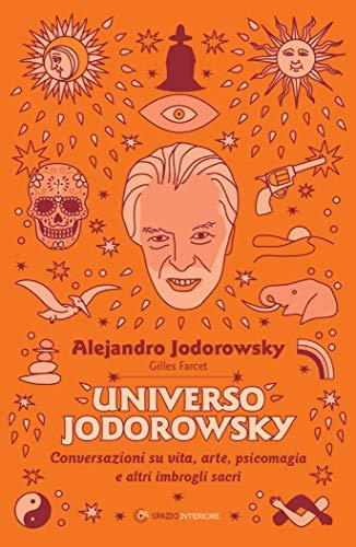 Universo Jodorowsky: Conversazioni su vita, arte, psicomagia e altri imbrogli sacri (Nonordinari)