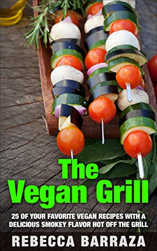 The Vegan Grill: 25 of Your Favorite Vegan Recipes with a Delicious Smokey Flavor Hot off the Grill (English Edition)