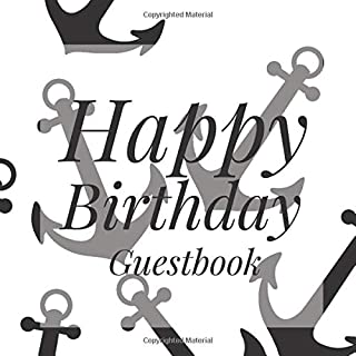 Happy Birthday Guestbook: Anchor Nautical Signing Celebration Guest Book w/Photo Space Gift Log-Party Event Reception Visitor Advice Wishes Message ... Elegant Accessories Sweet Idea Scrapbook