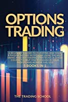 Options Trading: A beginner's guide to investing and make a passive income in options using the best swing and day trading strategies. A crash course to help you to maximize your profits and achieve success