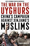 Roberts, S: War on the Uyghurs: China's Campaign Against Xinjiang's Muslims
