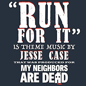 Run for It (My Neighbors Are Dead Theme)