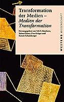 Transformation der Medien - Medien der Transformation: Verhandlungen des Netzwerks Kritische Kommunikationswissenschaft