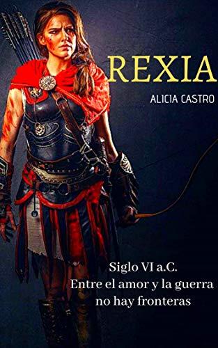 REXIA: Siglo VI a.C. Entre el amor y la guerra no hay fronteras de Alicia Castro