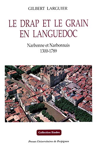 Le drap et le grain en Languedoc: Narbonne et Narbonnais 1300-1789 (Collection Etudes / Cet ouvrage est disponible aux Presses Universitaires de Perpignan) (French Edition)