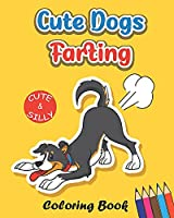 Cute Dogs Farting Coloring Book: Super Cute Kawaii Coloring Book for Those Who Can't Resist the Humor in a Good Fart (Funny and Cute Coloring Book for Dog Lovers)