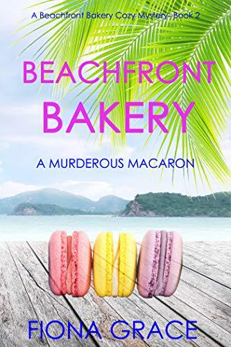 Beachfront Bakery: A Murderous Macaron (A Beachfront Bakery Cozy Mystery—Book 2) by [Fiona Grace]