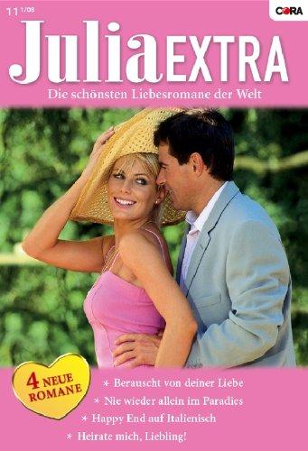 Julia Extra Band 0287: Happy End auf italienisch / Berauscht von deiner Liebe / Heirate mich, Liebling! / Nie wieder allein im Paradies /