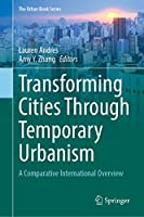 Transforming Cities Through Temporary Urbanism: A Comparative International Overview (The Urban Book Series)
